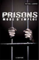 Prisons : Mode d'emploi - Michel LAENTZ - IS Edition