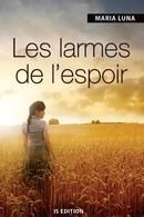 Les larmes de l'espoir - Maria LUNA - IS Edition