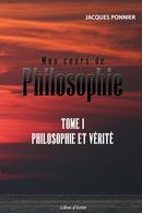 Mon cours de philosophie - T1 - Jacques PONNIER - Libres d'écrire