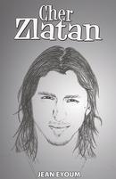 Cher Zlatan - Jean EYOUM - Libres d'écrire