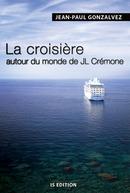 La croisière autour du monde de JL Crémone - Jean-Paul GONZALVEZ - IS Edition