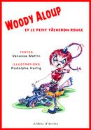 Woody Aloup et le petit tâcheron rouge - Vanessa MATTIN, Rodolphe HARTIG - Libres d'écrire