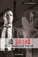 La Geisha et le casseur de tirelire - Jean-Bernard DURRAULT - IS Edition