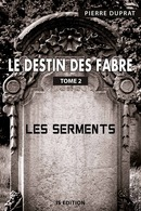 Le destin des Fabre - T2 - Pierre DUPRAT - IS Edition