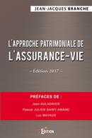 L'approche patrimoniale de l'assurance-vie – Edition 2017 - Jean-Jacques BRANCHE - IS Edition