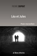 Léa et Jules - Pierre DUPRAT - Libres d'écrire