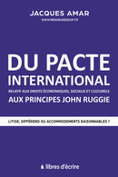 Du pacte international relatif aux droits économiques, sociaux et culturels aux principes John Ruggie - Jacques AMAR - Libres d'écrire