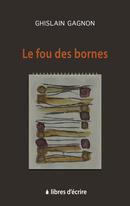 Le fou des bornes - Ghislain GAGNON - Libres d'écrire