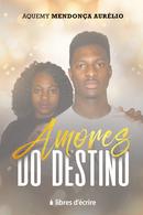 Amores do Destino - Aquemy MENDONÇA AURÉLIO - Libres d'écrire