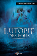 L'utopie des fous - Anthony BOUCARD - IS Edition