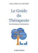 Le guide du thérapeute - Viviana DORE, Téric BOUCEBCI - Libres d'écrire