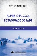 Alpha Cha et Le tatouage de Jade - Nicolas ANTONIUCCI - Libres d'écrire