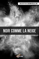 Noir comme la neige - Martin DEMOULIN - IS Edition
